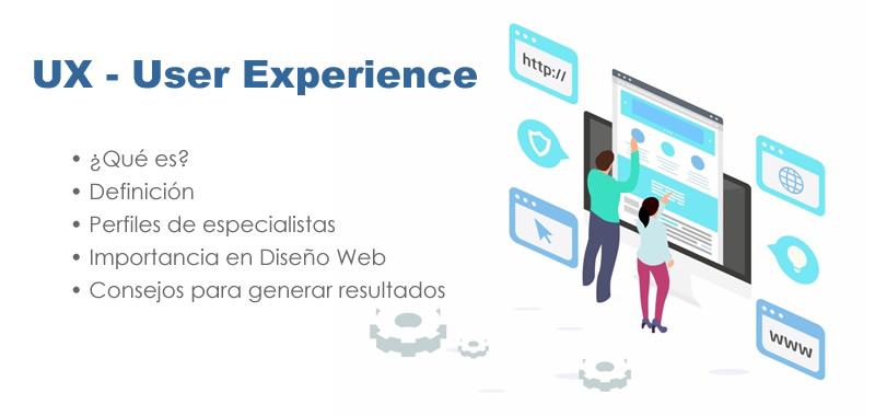 UX - User Experience ¿Qué es? y su importancia en Diseño Web | Administrar un Sitio Web | La Experiencia de Usuario se refiere a la satisfacción y facilidad de uso que tiene una persona al interactuar en un entorno Web o dispositivo